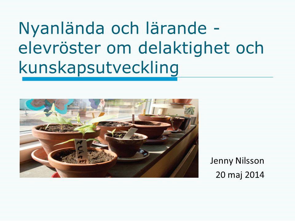 Nyanlända och lärande - elevröster om delaktighet och kunskapsutveckling Jenny Nilsson 20 maj 2014
