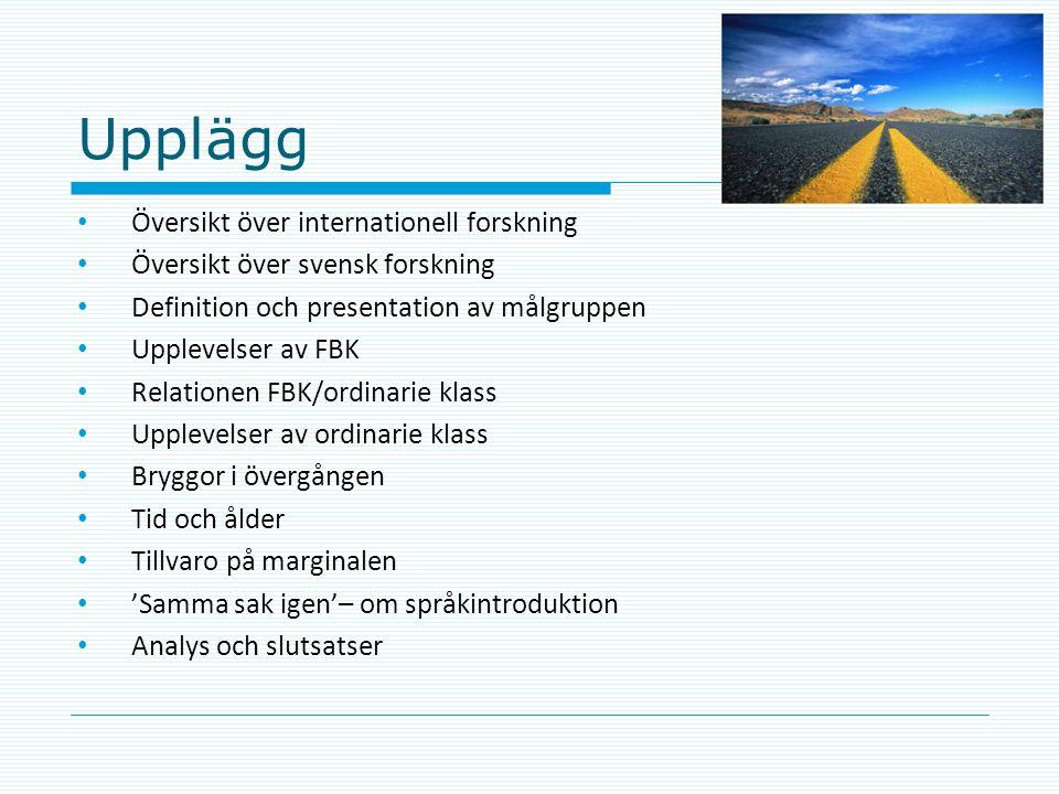Upplägg • Översikt över internationell forskning • Översikt över svensk forskning • Definition och presentation av målgruppen • Upplevelser av FBK • R