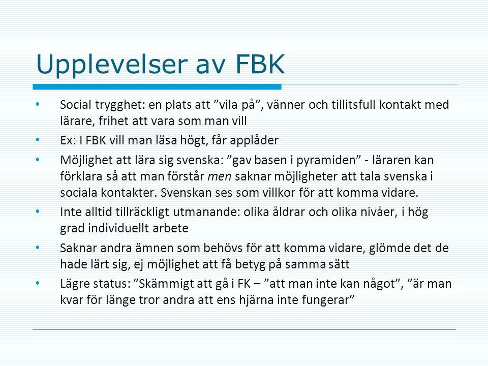 """Upplevelser av FBK • Social trygghet: en plats att """"vila på"""", vänner och tillitsfull kontakt med lärare, frihet att vara som man vill • Ex: I FBK vill"""