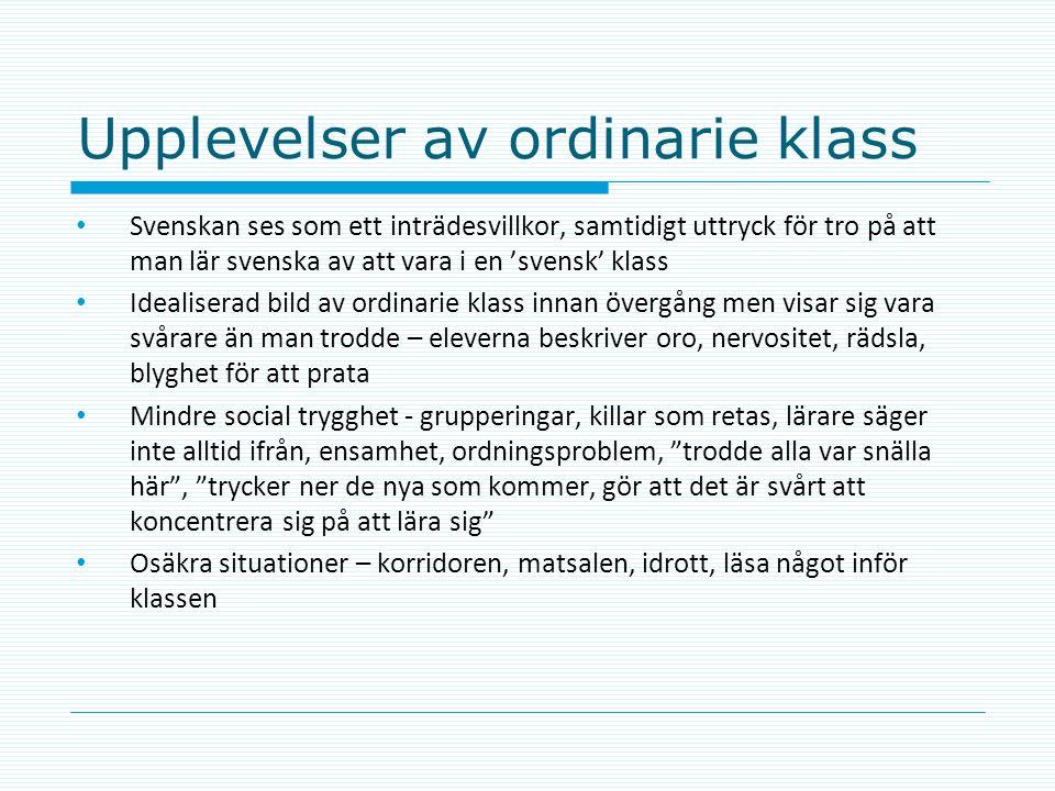 Upplevelser av ordinarie klass • Svenskan ses som ett inträdesvillkor, samtidigt uttryck för tro på att man lär svenska av att vara i en 'svensk' klas