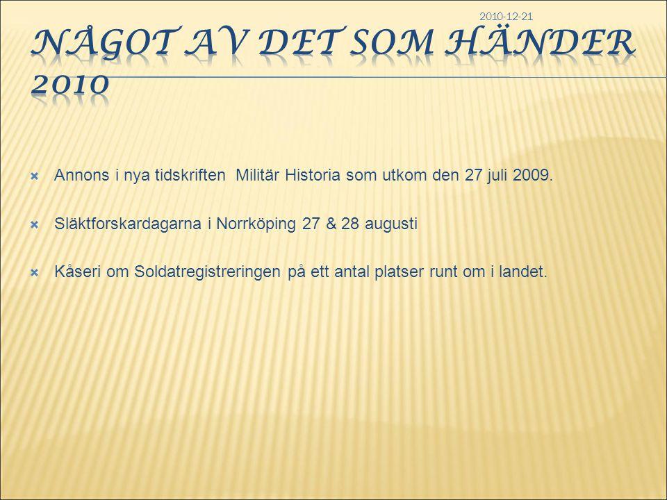 2010-12-21  Annons i nya tidskriften Militär Historia som utkom den 27 juli 2009.  Släktforskardagarna i Norrköping 27 & 28 augusti  Kåseri om Sold