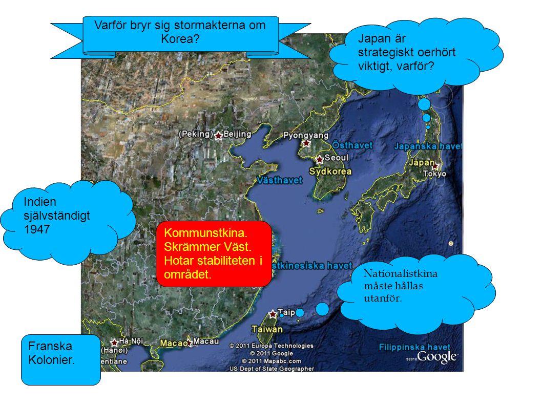 Japan är strategiskt oerhört viktigt, varför? Nationalistkina måste hållas utanför. Kommunstkina. Skrämmer Väst. Hotar stabiliteten i området. Franska