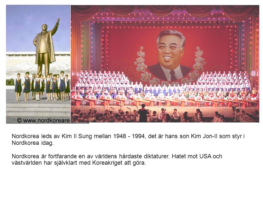 Nordkorea leds av Kim Il Sung mellan 1948 - 1994, det är hans son Kim Jon-Il som styr i Nordkorea idag. Nordkorea är fortfarande en av världens hårdas