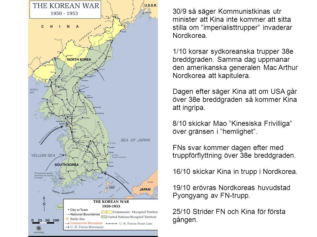 """30/9 så säger Kommunistkinas utr minister att Kina inte kommer att sitta stilla om """"imperialisttrupper"""" invaderar Nordkorea. 1/10 korsar sydkoreanska"""
