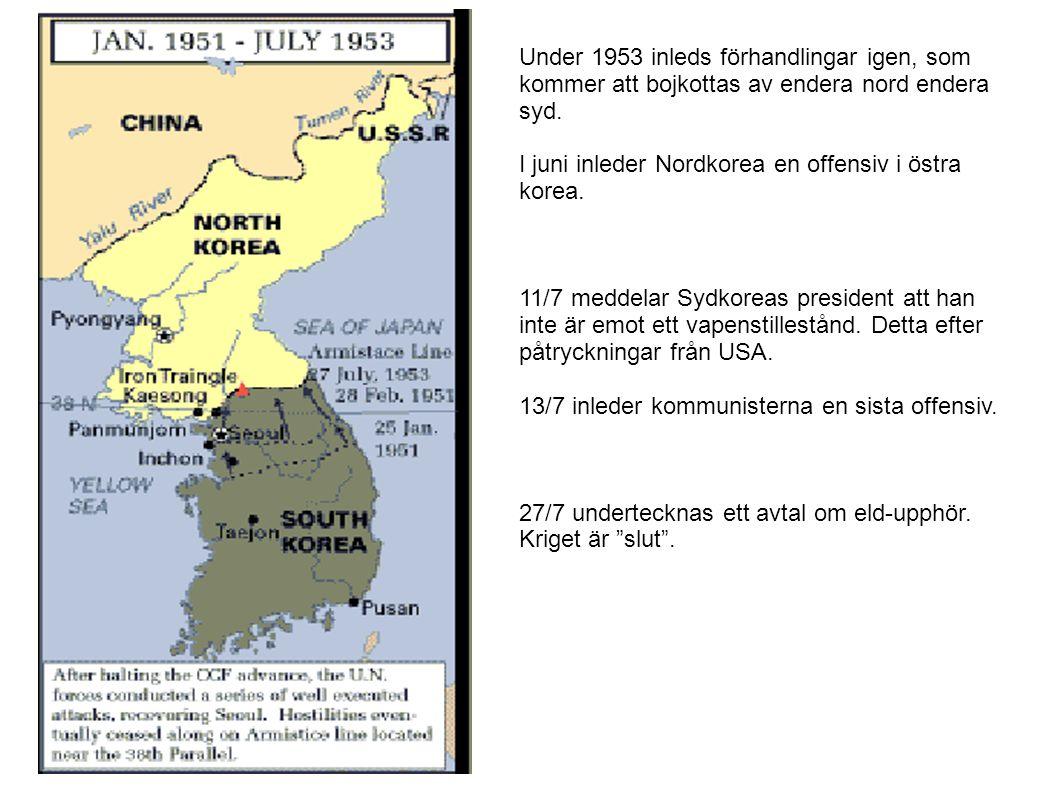 Under 1953 inleds förhandlingar igen, som kommer att bojkottas av endera nord endera syd. I juni inleder Nordkorea en offensiv i östra korea. 11/7 med