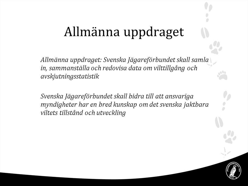 Allmänna uppdraget Allmänna uppdraget: Svenska Jägareförbundet skall samla in, sammanställa och redovisa data om vilttillgång och avskjutningsstatisti
