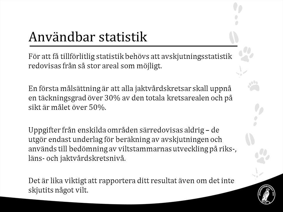 Användbar statistik För att få tillförlitlig statistik behövs att avskjutningsstatistik redovisas från så stor areal som möjligt. En första målsättnin