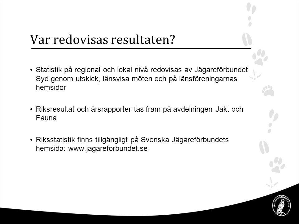 Var redovisas resultaten? •Statistik på regional och lokal nivå redovisas av Jägareförbundet Syd genom utskick, länsvisa möten och på länsföreningarna