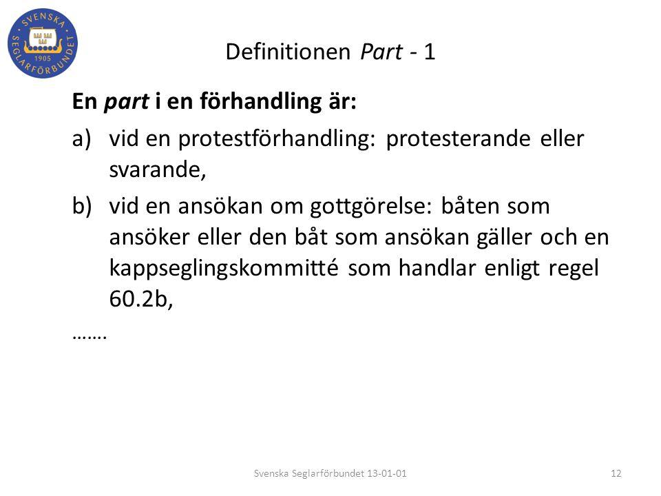 Definitionen Part - 1 En part i en förhandling är: a)vid en protestförhandling: protesterande eller svarande, b)vid en ansökan om gottgörelse: båten s