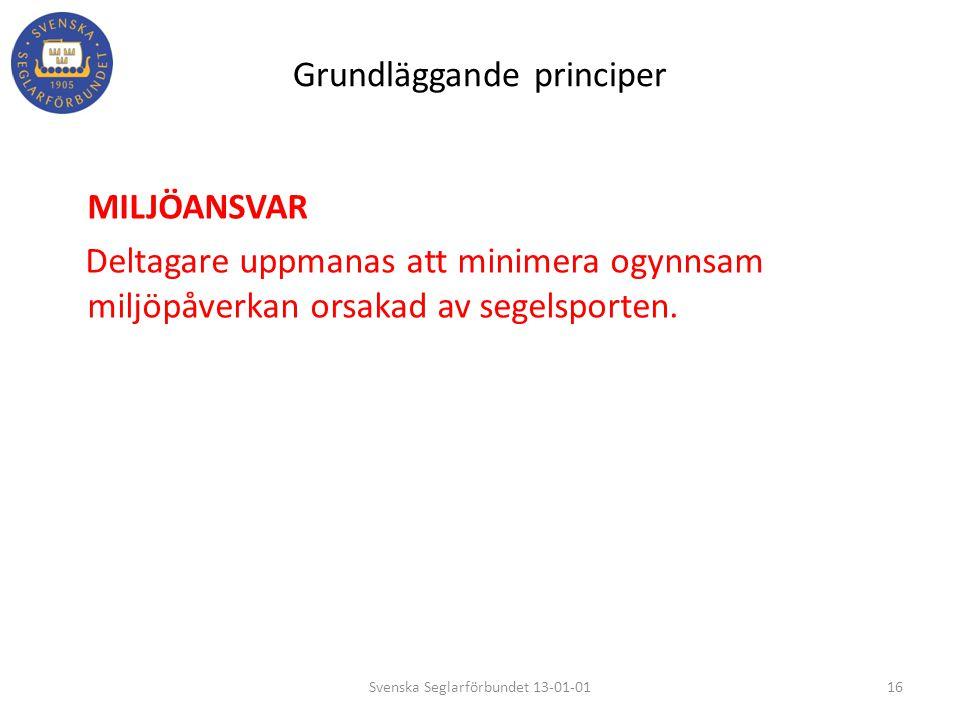 Grundläggande principer MILJÖANSVAR Deltagare uppmanas att minimera ogynnsam miljöpåverkan orsakad av segelsporten. 16Svenska Seglarförbundet 13-01-01