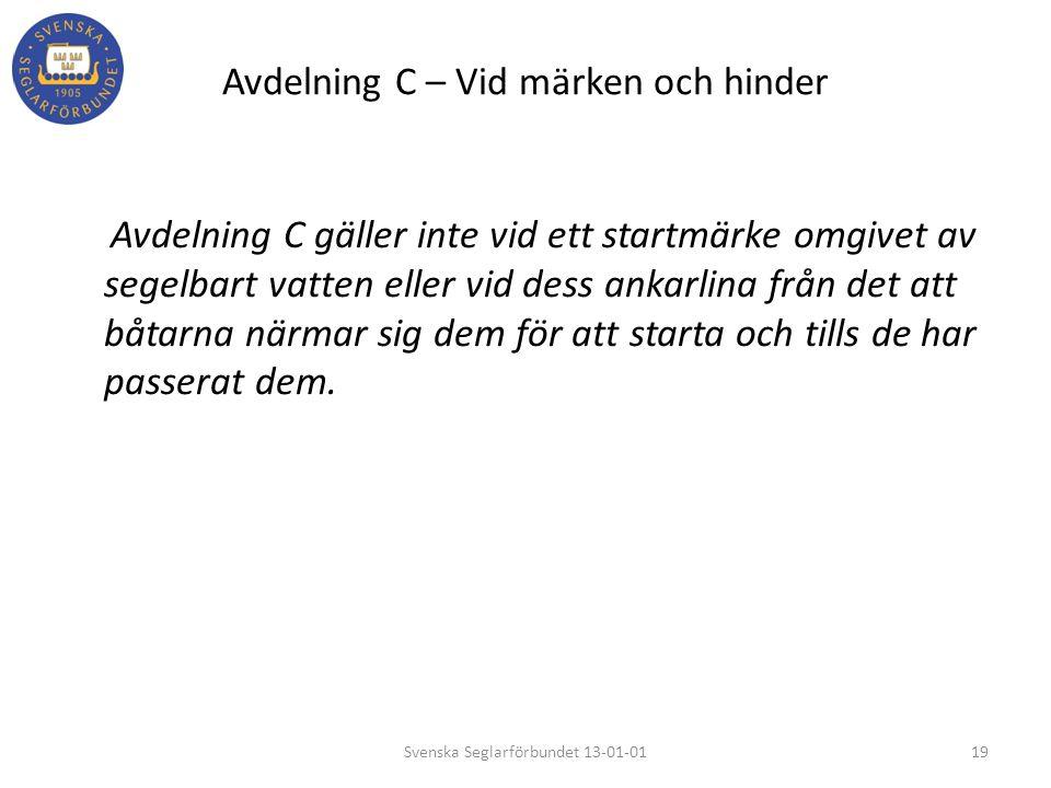 Avdelning C – Vid märken och hinder Avdelning C gäller inte vid ett startmärke omgivet av segelbart vatten eller vid dess ankarlina från det att båtar