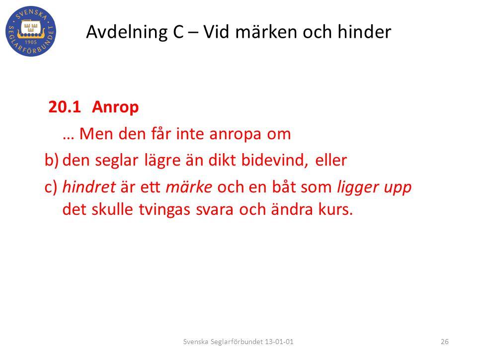 Avdelning C – Vid märken och hinder 20.1Anrop … Men den får inte anropa om b)den seglar lägre än dikt bidevind, eller c)hindret är ett märke och en bå
