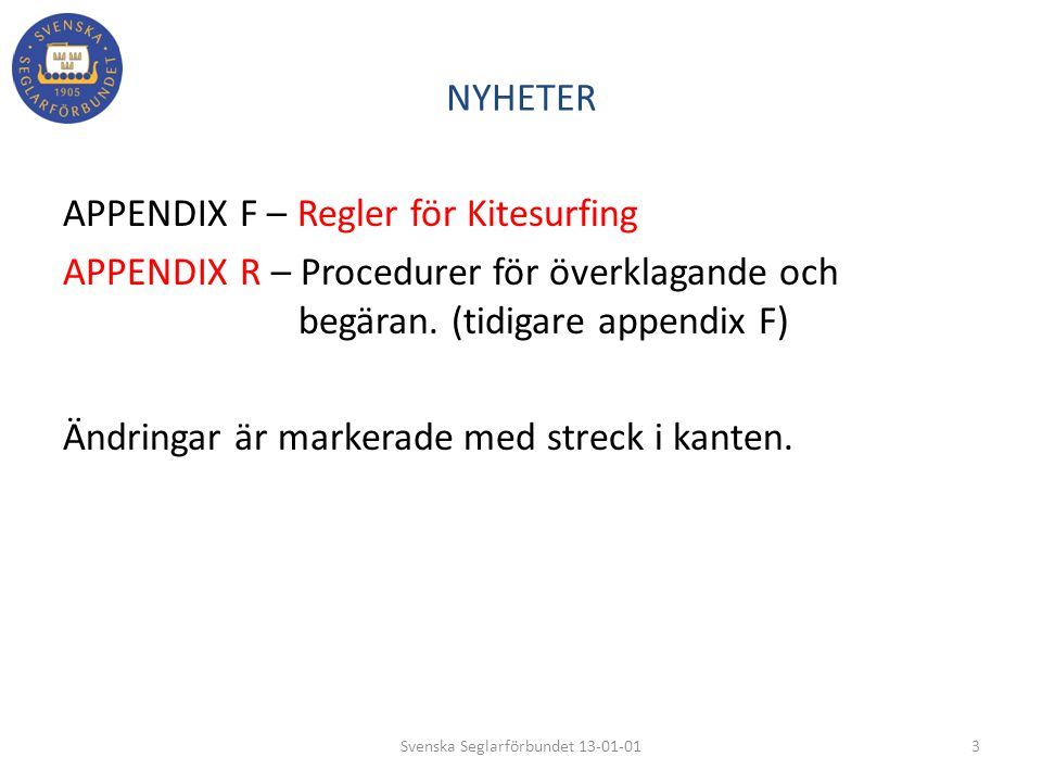 NYHETER APPENDIX F – Regler för Kitesurfing APPENDIX R – Procedurer för överklagande och begäran. (tidigare appendix F) Ändringar är markerade med str