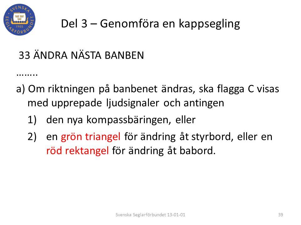 Del 3 – Genomföra en kappsegling 33 ÄNDRA NÄSTA BANBEN …….. a) Om riktningen på banbenet ändras, ska flagga C visas med upprepade ljudsignaler och ant