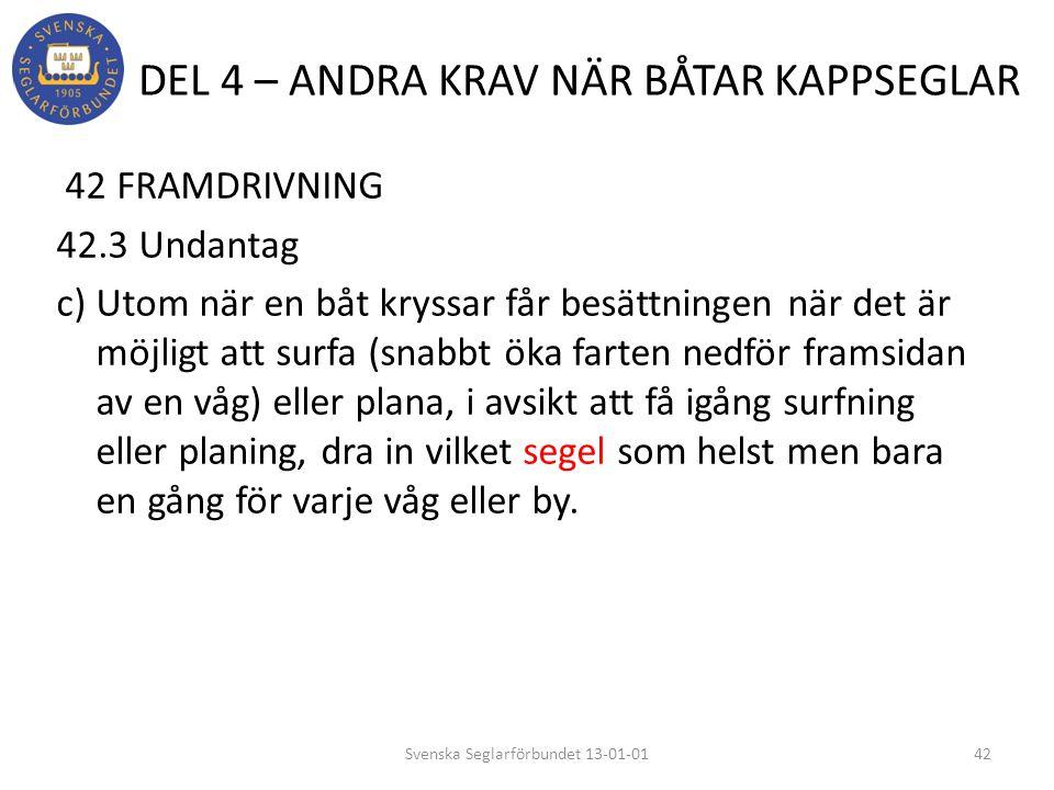 DEL 4 – ANDRA KRAV NÄR BÅTAR KAPPSEGLAR 42 FRAMDRIVNING 42.3 Undantag c) Utom när en båt kryssar får besättningen när det är möjligt att surfa (snabbt