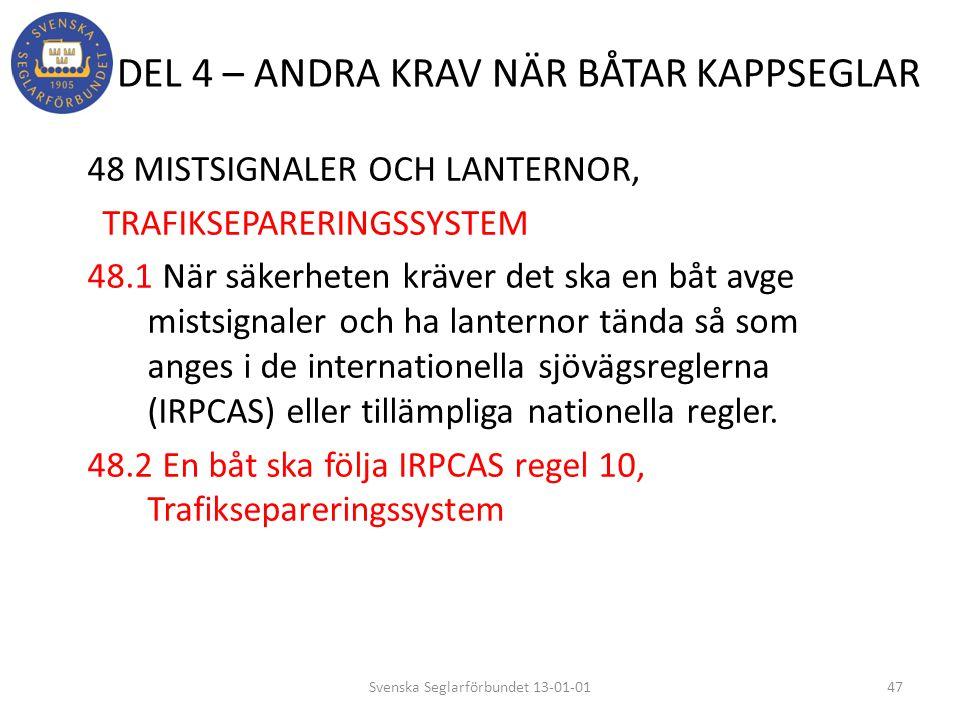 DEL 4 – ANDRA KRAV NÄR BÅTAR KAPPSEGLAR 48 MISTSIGNALER OCH LANTERNOR, TRAFIKSEPARERINGSSYSTEM 48.1 När säkerheten kräver det ska en båt avge mistsign