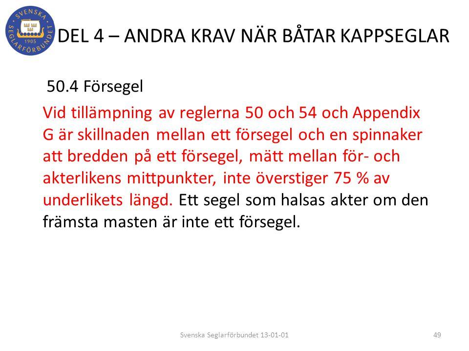 DEL 4 – ANDRA KRAV NÄR BÅTAR KAPPSEGLAR 50.4 Försegel Vid tillämpning av reglerna 50 och 54 och Appendix G är skillnaden mellan ett försegel och en sp