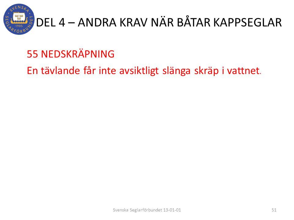 DEL 4 – ANDRA KRAV NÄR BÅTAR KAPPSEGLAR 55 NEDSKRÄPNING En tävlande får inte avsiktligt slänga skräp i vattnet. 51Svenska Seglarförbundet 13-01-01