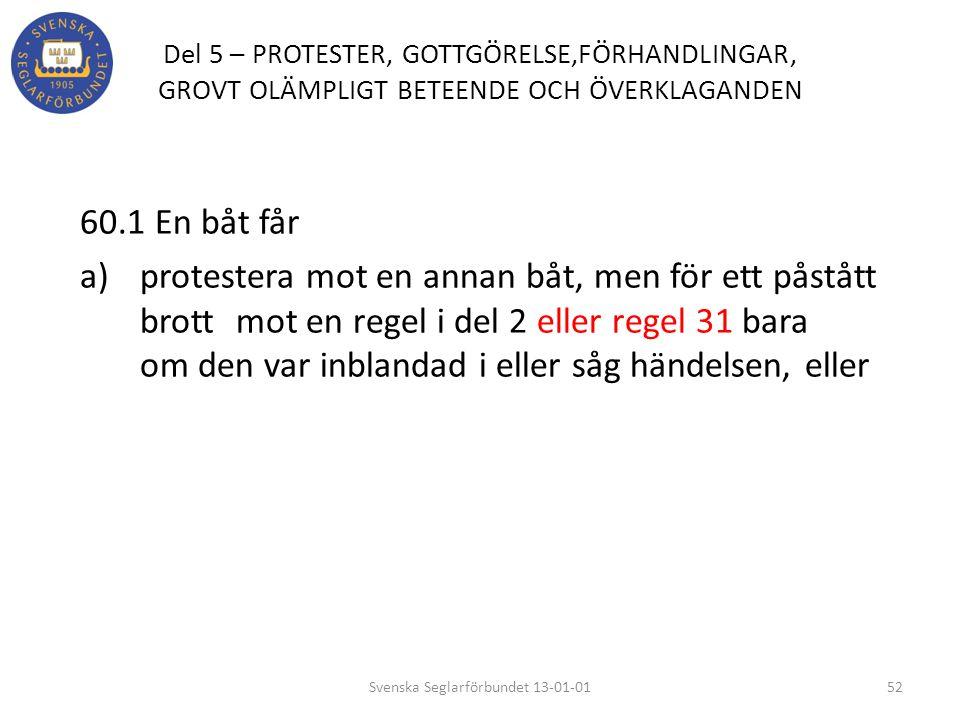 Del 5 – PROTESTER, GOTTGÖRELSE,FÖRHANDLINGAR, GROVT OLÄMPLIGT BETEENDE OCH ÖVERKLAGANDEN 60.1 En båt får a) protestera mot en annan båt, men för ett p