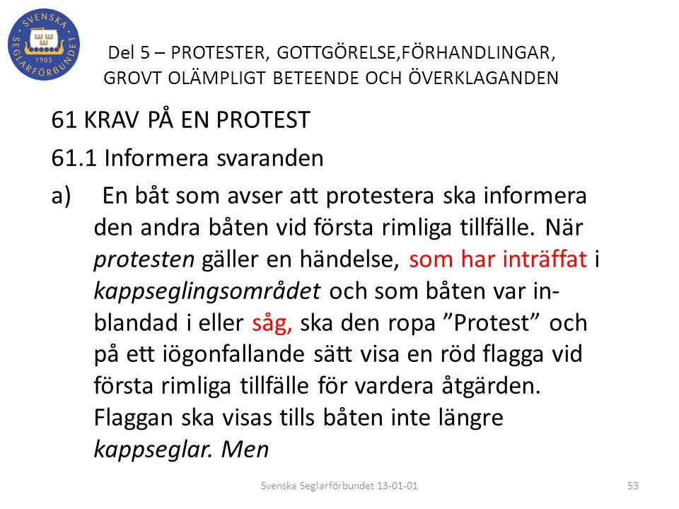 Del 5 – PROTESTER, GOTTGÖRELSE,FÖRHANDLINGAR, GROVT OLÄMPLIGT BETEENDE OCH ÖVERKLAGANDEN 61 KRAV PÅ EN PROTEST 61.1 Informera svaranden a) En båt som