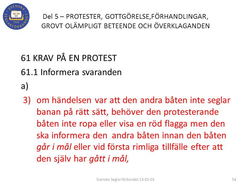 Del 5 – PROTESTER, GOTTGÖRELSE,FÖRHANDLINGAR, GROVT OLÄMPLIGT BETEENDE OCH ÖVERKLAGANDEN 61 KRAV PÅ EN PROTEST 61.1 Informera svaranden a) 3) om hände