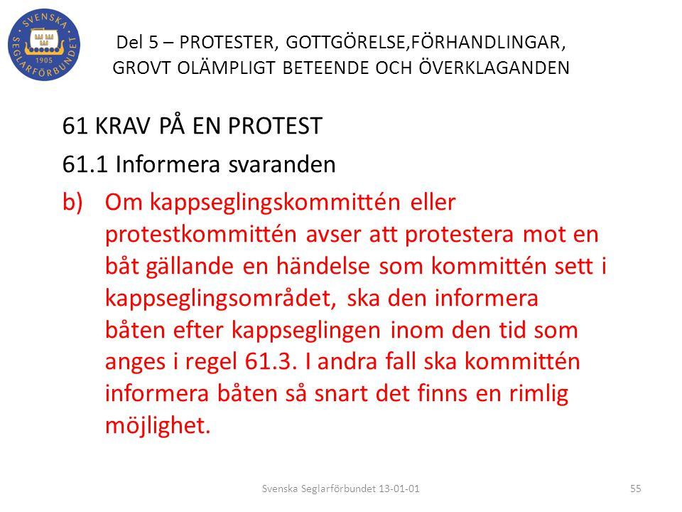 Del 5 – PROTESTER, GOTTGÖRELSE,FÖRHANDLINGAR, GROVT OLÄMPLIGT BETEENDE OCH ÖVERKLAGANDEN 61 KRAV PÅ EN PROTEST 61.1 Informera svaranden b) Om kappsegl