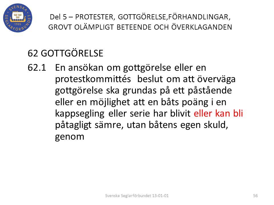 Del 5 – PROTESTER, GOTTGÖRELSE,FÖRHANDLINGAR, GROVT OLÄMPLIGT BETEENDE OCH ÖVERKLAGANDEN 62 GOTTGÖRELSE 62.1 En ansökan om gottgörelse eller en protes