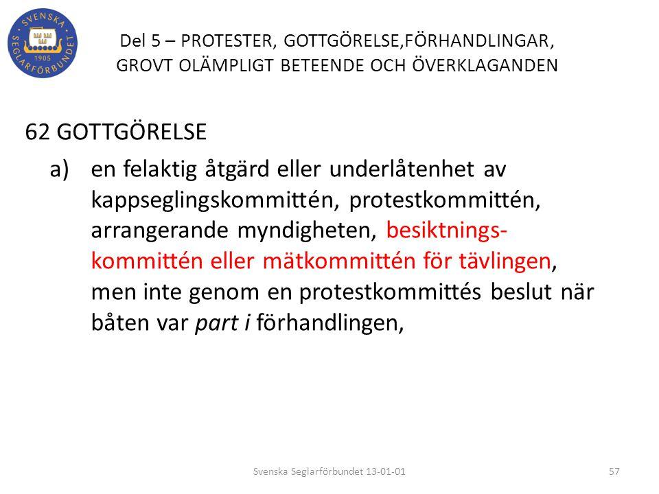Del 5 – PROTESTER, GOTTGÖRELSE,FÖRHANDLINGAR, GROVT OLÄMPLIGT BETEENDE OCH ÖVERKLAGANDEN 62 GOTTGÖRELSE a) en felaktig åtgärd eller underlåtenhet av k