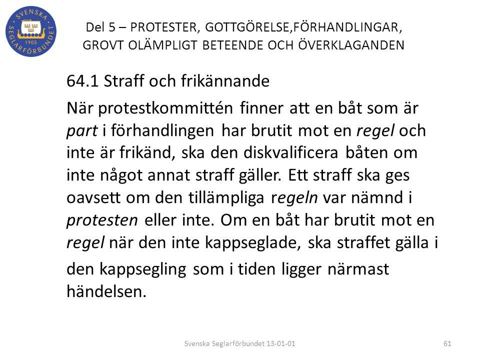 Del 5 – PROTESTER, GOTTGÖRELSE,FÖRHANDLINGAR, GROVT OLÄMPLIGT BETEENDE OCH ÖVERKLAGANDEN 64.1 Straff och frikännande När protestkommittén finner att e