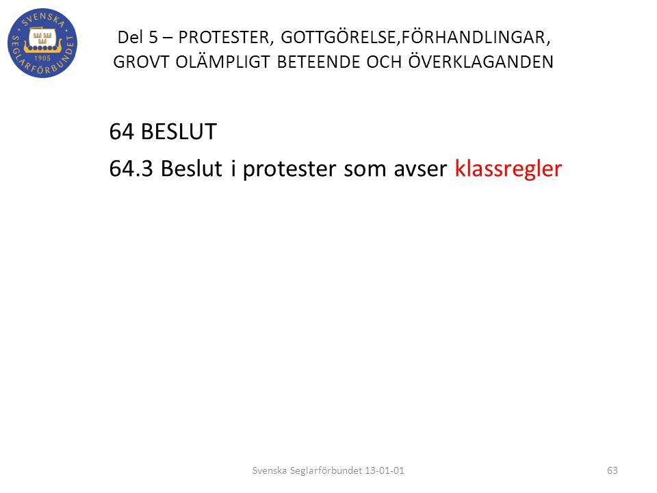 Del 5 – PROTESTER, GOTTGÖRELSE,FÖRHANDLINGAR, GROVT OLÄMPLIGT BETEENDE OCH ÖVERKLAGANDEN 64 BESLUT 64.3 Beslut i protester som avser klassregler 63Sve