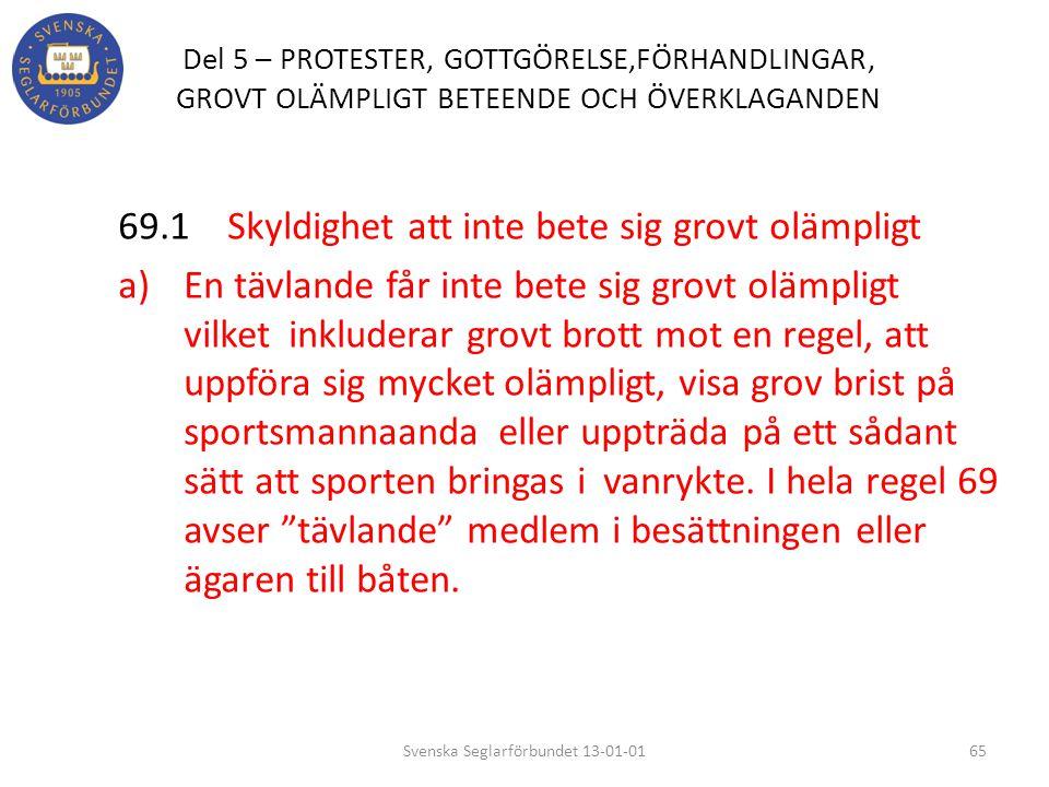Del 5 – PROTESTER, GOTTGÖRELSE,FÖRHANDLINGAR, GROVT OLÄMPLIGT BETEENDE OCH ÖVERKLAGANDEN 69.1 Skyldighet att inte bete sig grovt olämpligt a) En tävla