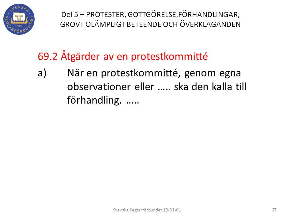 Del 5 – PROTESTER, GOTTGÖRELSE,FÖRHANDLINGAR, GROVT OLÄMPLIGT BETEENDE OCH ÖVERKLAGANDEN 69.2 Åtgärder av en protestkommitté a) När en protestkommitté