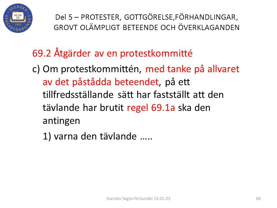 Del 5 – PROTESTER, GOTTGÖRELSE,FÖRHANDLINGAR, GROVT OLÄMPLIGT BETEENDE OCH ÖVERKLAGANDEN 69.2 Åtgärder av en protestkommitté c) Om protestkommittén, m