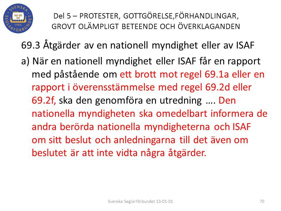 Del 5 – PROTESTER, GOTTGÖRELSE,FÖRHANDLINGAR, GROVT OLÄMPLIGT BETEENDE OCH ÖVERKLAGANDEN 69.3 Åtgärder av en nationell myndighet eller av ISAF a) När