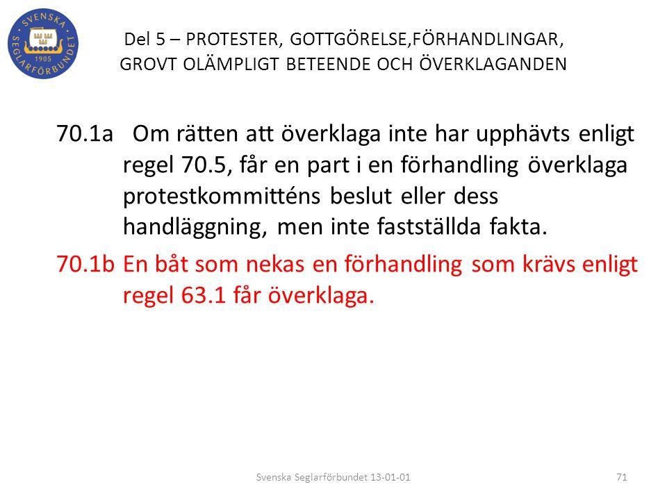 Del 5 – PROTESTER, GOTTGÖRELSE,FÖRHANDLINGAR, GROVT OLÄMPLIGT BETEENDE OCH ÖVERKLAGANDEN 70.1a Om rätten att överklaga inte har upphävts enligt regel