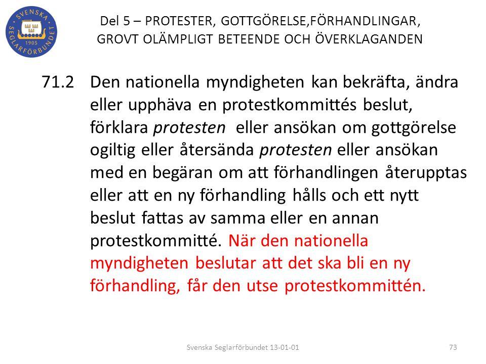 Del 5 – PROTESTER, GOTTGÖRELSE,FÖRHANDLINGAR, GROVT OLÄMPLIGT BETEENDE OCH ÖVERKLAGANDEN 71.2Den nationella myndigheten kan bekräfta, ändra eller upph