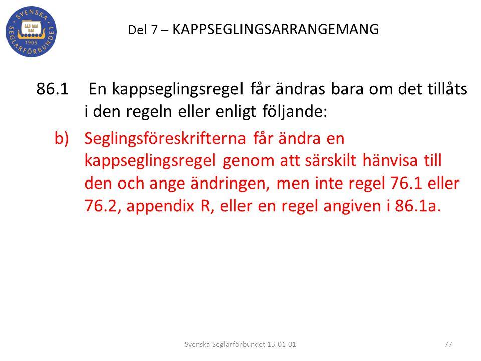 Del 7 – KAPPSEGLINGSARRANGEMANG 86.1 En kappseglingsregel får ändras bara om det tillåts i den regeln eller enligt följande: b) Seglingsföreskrifterna