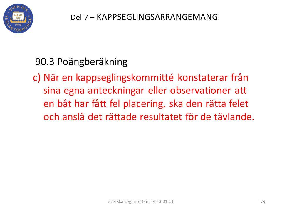 Del 7 – KAPPSEGLINGSARRANGEMANG 90.3 Poängberäkning c) När en kappseglingskommitté konstaterar från sina egna anteckningar eller observationer att en