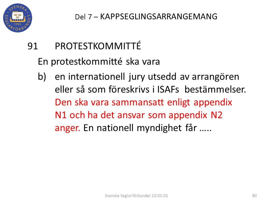 Del 7 – KAPPSEGLINGSARRANGEMANG 91 PROTESTKOMMITTÉ En protestkommitté ska vara b) en internationell jury utsedd av arrangören eller så som föreskrivs