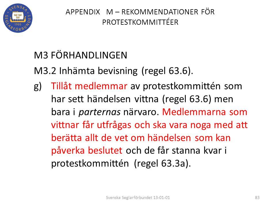 APPENDIX M – REKOMMENDATIONER FÖR PROTESTKOMMITTÉER M3 FÖRHANDLINGEN M3.2 Inhämta bevisning (regel 63.6). g) Tillåt medlemmar av protestkommittén som