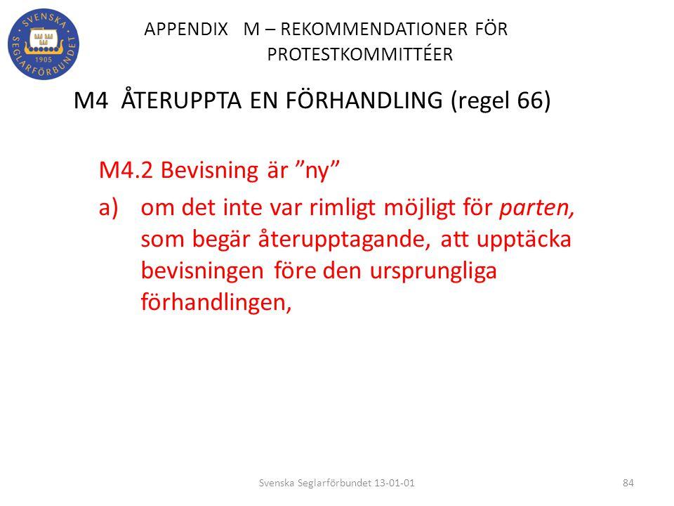 """APPENDIX M – REKOMMENDATIONER FÖR PROTESTKOMMITTÉER M4 ÅTERUPPTA EN FÖRHANDLING (regel 66) M4.2 Bevisning är """"ny"""" a) om det inte var rimligt möjligt f"""