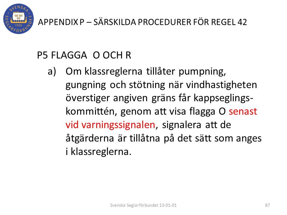 APPENDIX P – SÄRSKILDA PROCEDURER FÖR REGEL 42 P5 FLAGGA O OCH R a) Om klassreglerna tillåter pumpning, gungning och stötning när vindhastigheten över