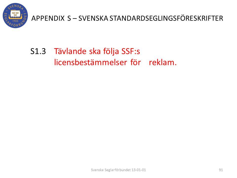 APPENDIX S – SVENSKA STANDARDSEGLINGSFÖRESKRIFTER S1.3 Tävlande ska följa SSF:s licensbestämmelser för reklam. 91Svenska Seglarförbundet 13-01-01