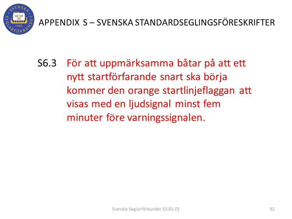 APPENDIX S – SVENSKA STANDARDSEGLINGSFÖRESKRIFTER S6.3 För att uppmärksamma båtar på att ett nytt startförfarande snart ska börja kommer den orange st
