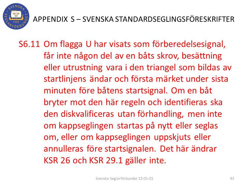APPENDIX S – SVENSKA STANDARDSEGLINGSFÖRESKRIFTER S6.11 Om flagga U har visats som förberedelsesignal, får inte någon del av en båts skrov, besättning