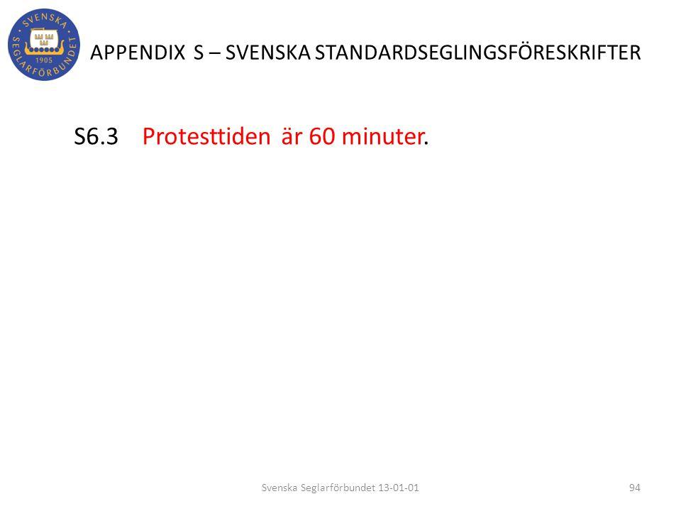 APPENDIX S – SVENSKA STANDARDSEGLINGSFÖRESKRIFTER S6.3 Protesttiden är 60 minuter. 94Svenska Seglarförbundet 13-01-01