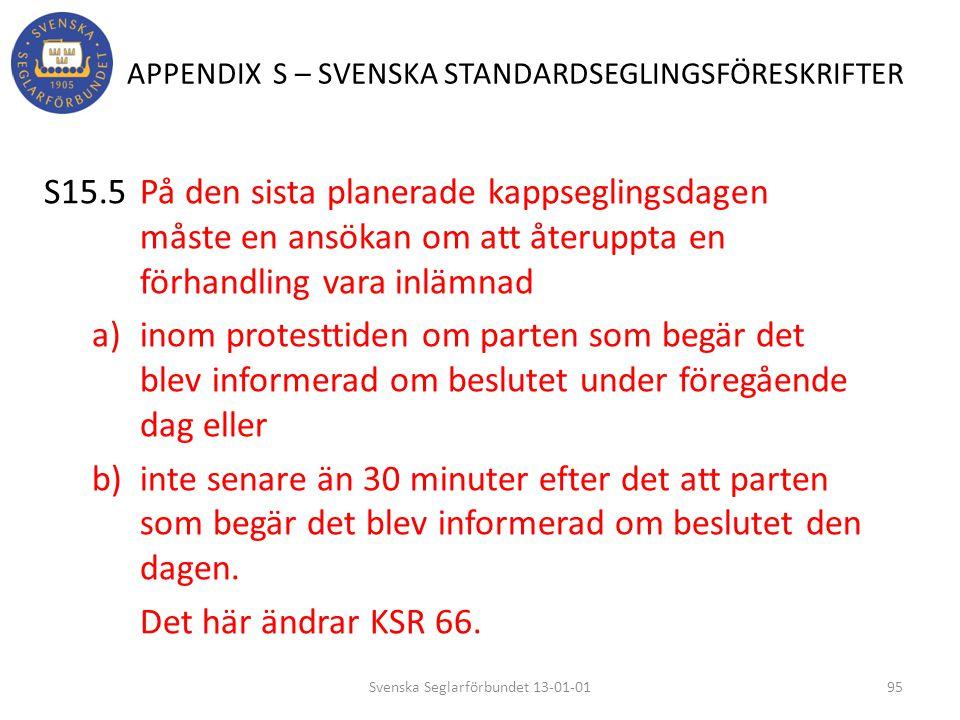 APPENDIX S – SVENSKA STANDARDSEGLINGSFÖRESKRIFTER S15.5 På den sista planerade kappseglingsdagen måste en ansökan om att återuppta en förhandling vara