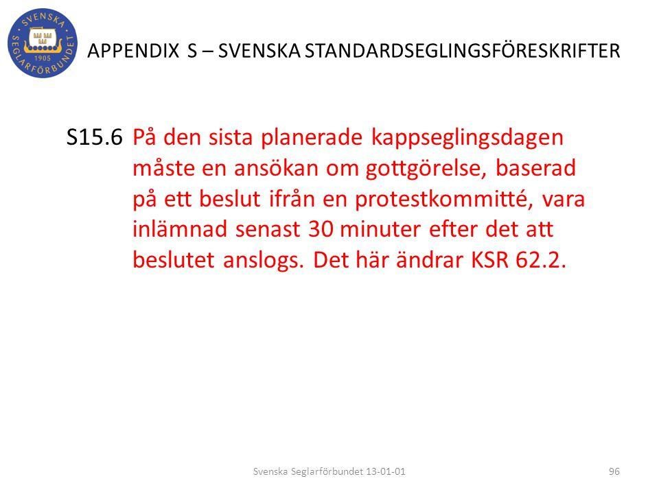APPENDIX S – SVENSKA STANDARDSEGLINGSFÖRESKRIFTER S15.6 På den sista planerade kappseglingsdagen måste en ansökan om gottgörelse, baserad på ett beslu