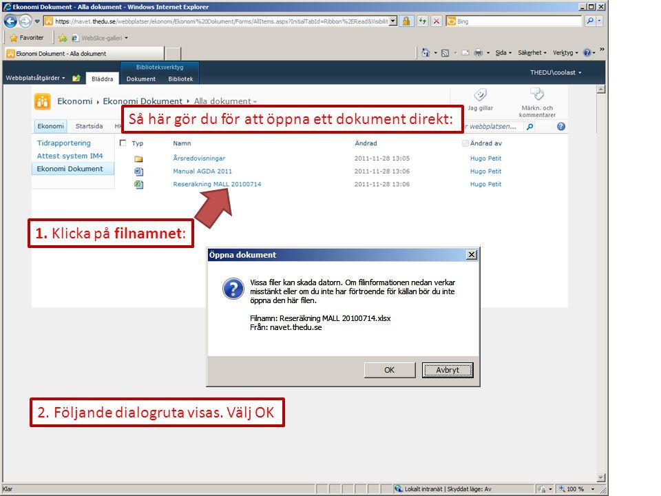 Så här gör du för att öppna ett dokument direkt: 1. Klicka på filnamnet: 2. Följande dialogruta visas. Välj OK