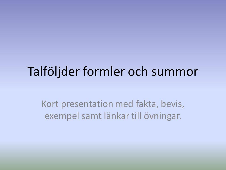 Talföljder formler och summor Kort presentation med fakta, bevis, exempel samt länkar till övningar.